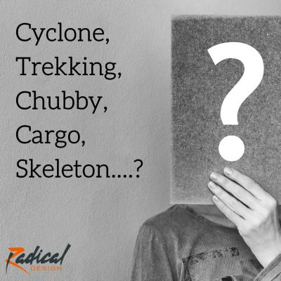 Cyclone, Chubby, Trekking, Cargo, Skelleton....?